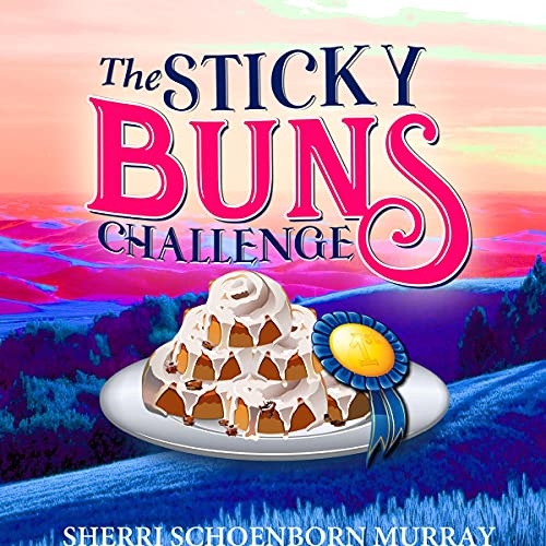 The Sticky Buns Challenge Audiobook By Sherri Schoenborn Murray cover art