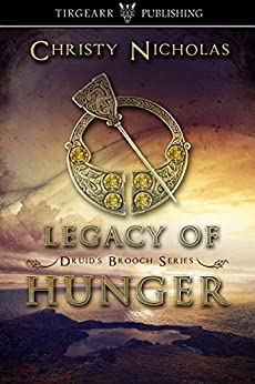 Legacy of Hunger: Druid's Brooch Series: #1 by [Christy Nicholas]