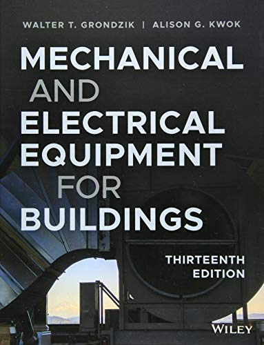 Compare Textbook Prices for Mechanical and Electrical Equipment for Buildings 13 Edition ISBN 9781119463085 by Grondzik, Walter T.,Kwok, Alison G.