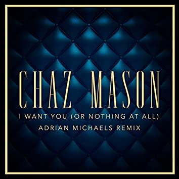 I Want You (Or Nothing at All) (Adrian Michaels Remix)