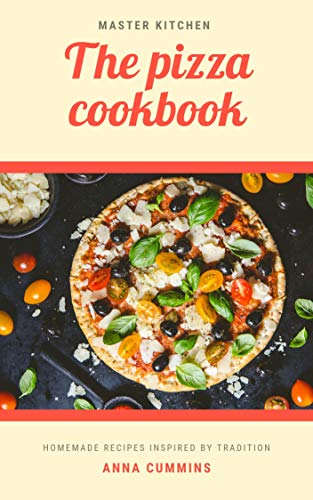 The Pizza Cookbook: Easy and Healthy Recipes for Beginners and Advanced User