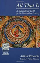 All That Is: A Naturalistic Faith for the Twenty-First Century (Theology and the Sciences)
