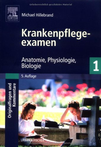 Krankenpflegeexamen Band 1 - Originalfragen und Kommentare: Anatomie, Physiologie, Biologie by Michael Hillebrand (2002-05-07)