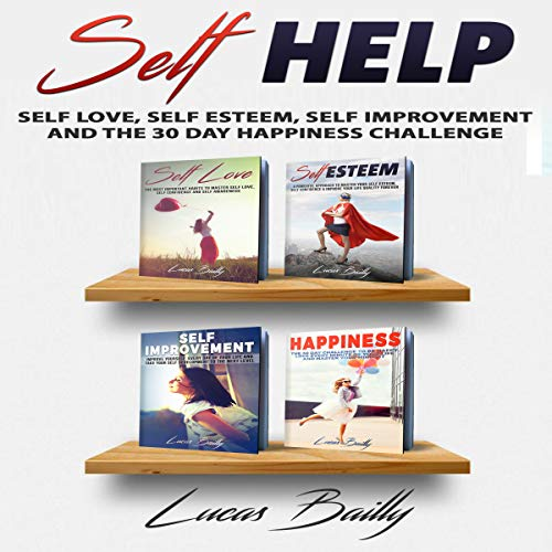 Self Help: Self Love, Self Improvement, Self Esteem, How to Master Your Memory Improvement and the 30 Day Happiness Challenge audiobook cover art