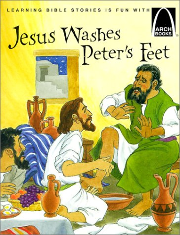 Jesus Washes Peter's Feet: The Story of Jesus Washing the Disciple's Feet, John 13:1-12 for Children (Arch Books)
