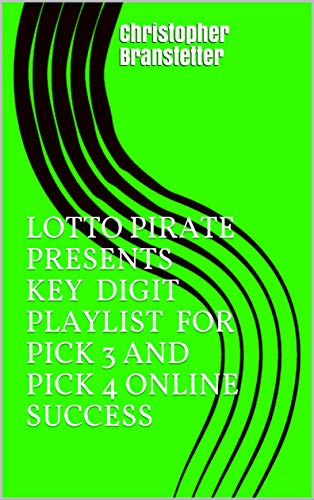 LOTTO PIRATE PRESENTS KEY DIGIT PLAYLIST FOR PICK 3 AND PICK 4 ONLINE SUCCESS (English Edition)