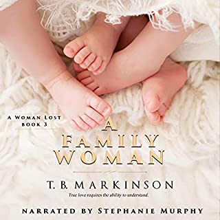 A Family Woman     A Woman Lost, Book 3              By:                                                                                                                                 T. B. Markinson                               Narrated by:                                                                                                                                 Stephanie Murphy                      Length: 9 hrs and 4 mins     7 ratings     Overall 4.9