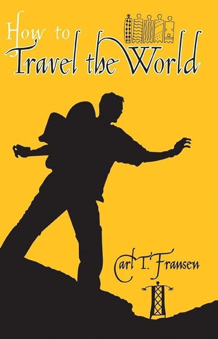 ポスト印象派ドレイン熱心なBackpacker: How to travel the world (English Edition)