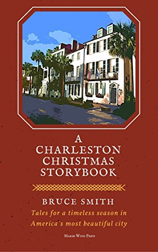 A Charleston Christmas Storybook: Tales for a Timeless Season in America's Most Beautiful City