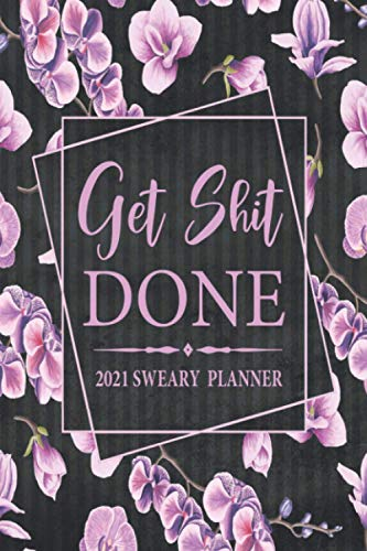 2021 Sweary Planner: Get Shit Done - Purple Orchid Purse Planner With Empowering Sweary Sayings For Women