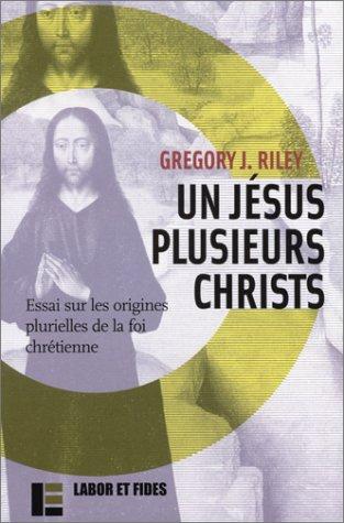 Un Jésus plusieurs christs : Essais sur les origines plurielles de la foi chrétienne