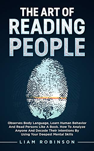THE ART of READING PEOPLE: Observes Body Language, Learn Human Behavior and Read Persons Like a Book. How to Analyze Anyone and Decode Their ... Deepest Mental Skills (MIND MASTERY SERIES)