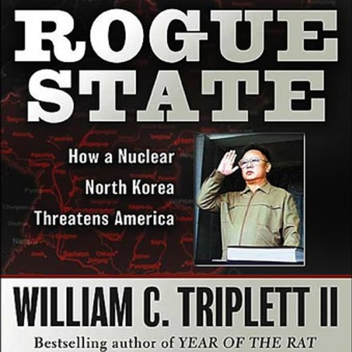 Rogue State     How a Nuclear North Korea Threatens America              By:                                                                                                                                 William C. Triplett                               Narrated by:                                                                                                                                 Bruce Mann                      Length: 7 hrs and 55 mins     1 rating     Overall 1.0