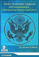 Henry Kissinger Caginda ABD Perspektifinden Türk-Amerikan Iliskileri (1969-1977)