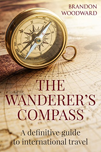 The Wanderer's Compass: A definitive guide to international travel (English Edition)