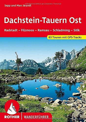 Dachstein-Tauern Ost. Radstadt - Filzmoos - Ramsau - Schladming - Sölk. 63 Touren mit GPS-Tracks