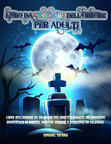 Libro Da Colorare Dell'Orrore per Adulti: Libro dell'orrore da colorare per Adulti e Ragazzi. 40 immagini spaventose di mostri, vampiri, demoni e scheletri da colorare.