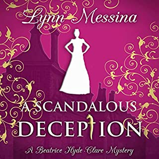 A Scandalous Deception: A Regency Cozy     Beatrice Hyde-Clare Mysteries, Book 2              By:                                                                                                                                 Lynn Messina                               Narrated by:                                                                                                                                 Jill Smith                      Length: 7 hrs and 21 mins     243 ratings     Overall 4.6