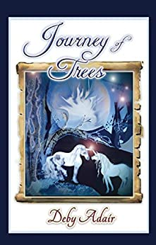 Journey of Trees (Unicorns of Wish Book 5) by [Deby Adair]