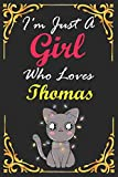 I'm Just A Girl Who Loves Thomas Cat: Personalized Custom Cat Name for Cat Lovers,Lined Notebook/Journal 100 pages (6 X 9) Name Cat Print on Cover,Cats Gifts For Girls