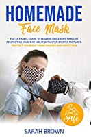 Homemade Face Mask: The ultimate guide to making different types of protective masks at home with step-by-step pictures. Protect yourself from viruses and infections.