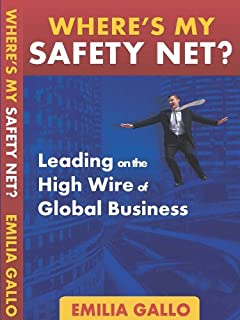 """""""Where's my Safety Net"""" Leading on the High Wire of Global Business"""