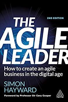 The Agile Leader  How to Create an Agile Business in the Digital Age