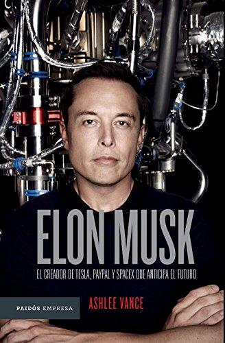 Elon Musk (Edición mexicana): El empresario que anticipa el futuro de [Ashlee Vance, Francisco López Martín]