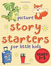 Picture Story Starters For Little Kids: Easy Writing Prompts For Grades 1-3 (Illustrated Story Starters Workbooks) PDF