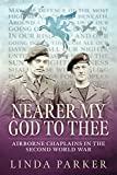 Nearer my God to Thee: Airborne Chaplains in the Second World War