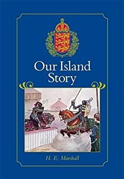 Our Island Story  A History of Britain for Boys and Girls from the Romans to Queen Victoria by H.E Marshall  2005-09-12