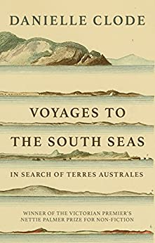 Voyages to the South Seas: In Search of Terres Australes by [Danielle Clode]