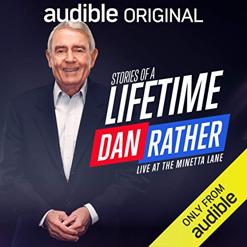 Dan Rather: Stories of a Lifetime Audiobook By Dan Rather cover art