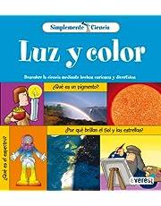 Simplemente Ciencia. Luz y color: Descubre la ciencia mediante hechos curiosos y divertidos.