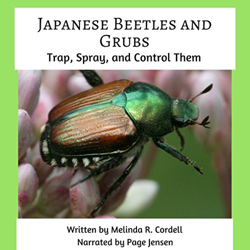 Japanese Beetles and Grubs: Trap, Spray, and Control Them (Easy-Growing Gardening Series) (Volume 8) audiobook cover art
