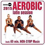 Aerobic Latin Session 2015 (Continuous Dj Mix)