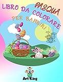 PASQUA LIBRO DA COLORARE PER BAMBINI: Disegni Rappresentati da Dolcissimi Coniglietti, Uova e lettere dell'Alfabeto in Tema Pasquale. Studiare Divertendosi