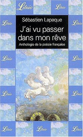 J'ai vu passer dans mon rêve. : Anthologie de la poésie française PDF Books