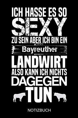 Ich hasse es so sexy zu sein aber ich bin ein Bayreuther Landwirt also kann ich nichts dagegen tun: A5 Notizbuch | Liniert 120 Seiten | ... | Ostern | Vatertag | Muttertag | Namenstag