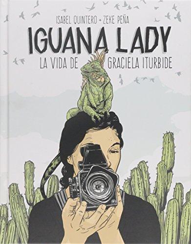 Iguana Lady. La vida de Graciela Iturbide. (Libros de Autor)