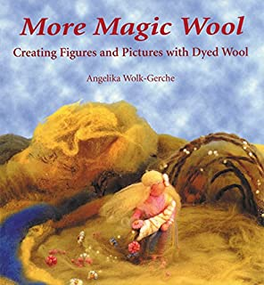 More Magic Wool: Creating Figures and Pictures with Dyed Wool (Creating Figures and Pictures from Dyed Wool)