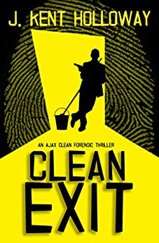 Clean Exit (An Ajax Clean Forensic Thriller Book 1) by [Kent Holloway]