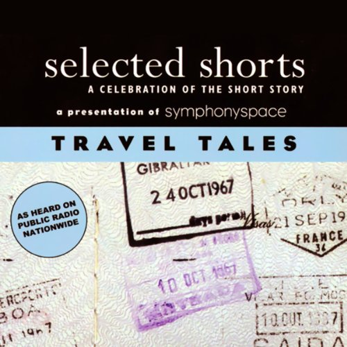 Selected Shorts     Travel Tales              By:                                                                                                                                 N.M. Kelby,                                                                                        Max Steele,                                                                                        Nadine Gordimer,                   and others                          Narrated by:                                                                                                                                 Mia Dillon,                                                                                        Paul Hecht,                                                                                        Christina Pickles,                   and others                 Length: 3 hrs and 12 mins     27 ratings     Overall 3.6
