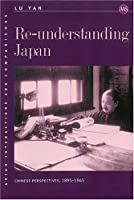 Re-Understanding Japan: Chinese Perspectives, 1895-1945 (Asian Interactions and Comparisons)