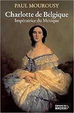 Charlotte de Belgique - Impératrice du Mexique de Paul Mourousy