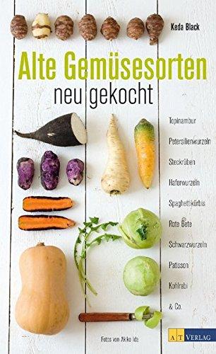 Alte Gemüsesorten - neu gekocht: Topinambur, Petersilienwurzeln, Steckrüben, Haferwurzeln, Spaghettikürbis, Rote Beete, Schwarzwurzel