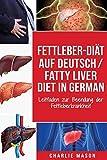 Fettleber-Diät Auf Deutsch/ Fatty liver diet In German: Leitfaden zur Beendung der Fettleberkrankheit