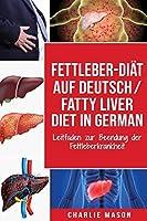 Fettleber-Diaet Auf Deutsch/ Fatty liver diet In German: Leitfaden zur Beendung der Fettleberkrankheit