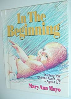 In the Beginning: Teaching Your Children About Sex Ages 4 to 7