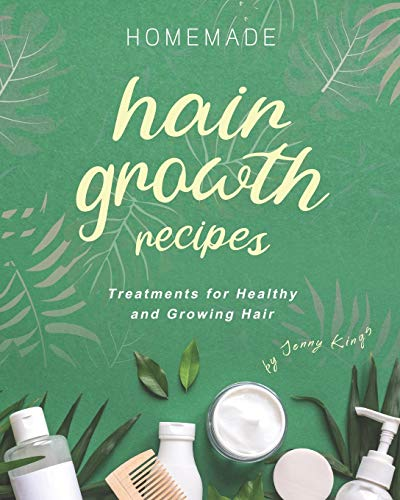 Homemade Hair Growth Recipes: Treatments for Healthy and Growing Hair